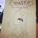 By the end of the day we were all a little loopy and the idea of zombie toast came up sooo... I drew it.